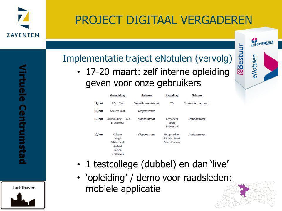 PROJECT DIGITAAL VERGADEREN Implementatie traject eNotulen (vervolg) 17-20 maart: zelf interne opleiding geven voor onze gebruikers 1 testcollege (dub