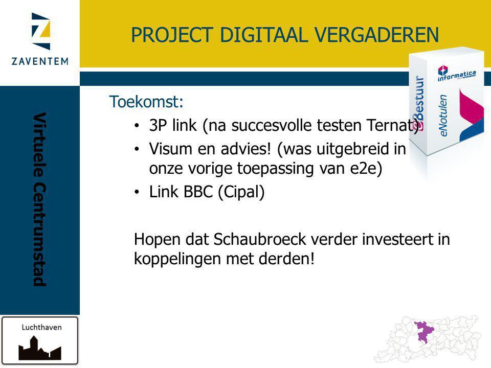 PROJECT DIGITAAL VERGADEREN Toekomst: 3P link (na succesvolle testen Ternat) Visum en advies! (was uitgebreid in onze vorige toepassing van e2e) Link