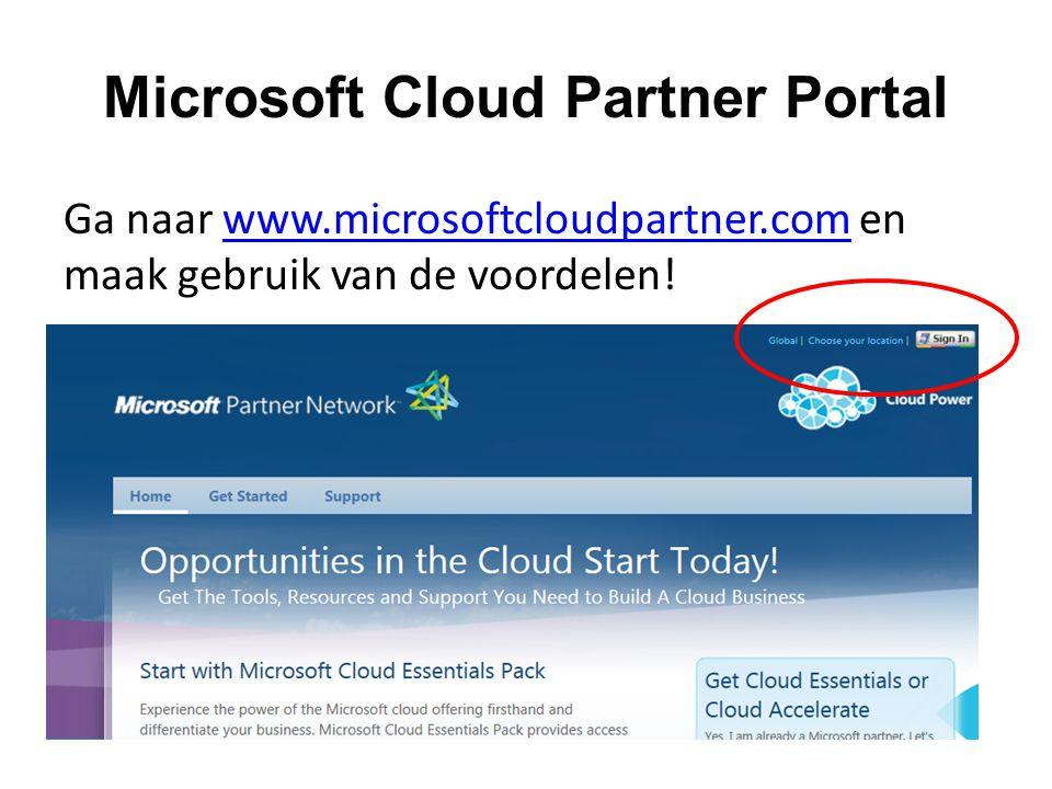 Microsoft Cloud Partner Portal Ga naar www.microsoftcloudpartner.com en maak gebruik van de voordelen!www.microsoftcloudpartner.com