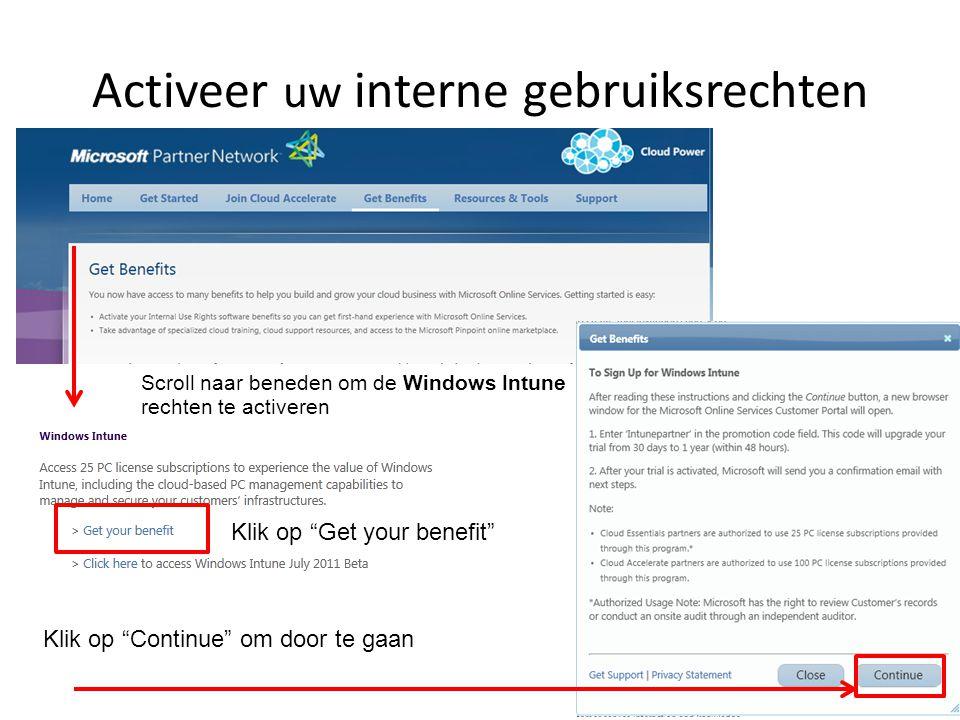 """Activeer uw interne gebruiksrechten Scroll naar beneden om de Windows Intune rechten te activeren Klik op """"Get your benefit"""" Klik op """"Continue"""" om doo"""