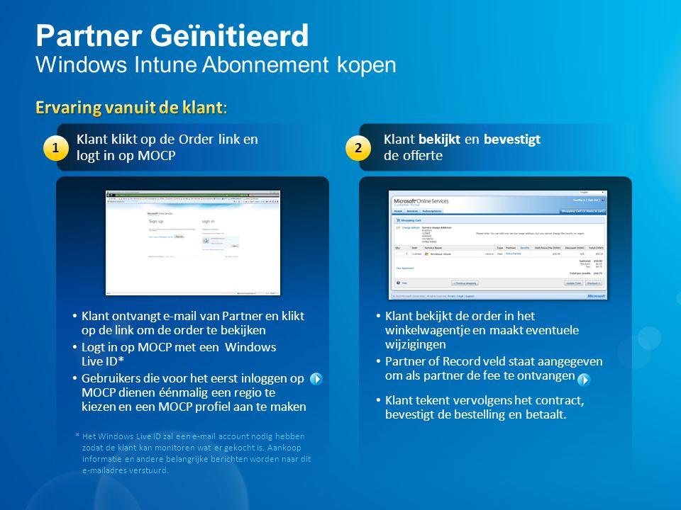 Partner Ge ïnitieerd Windows Intune Abonnement kopen Klant bekijkt de order in het winkelwagentje en maakt eventuele wijzigingen Partner of Record vel