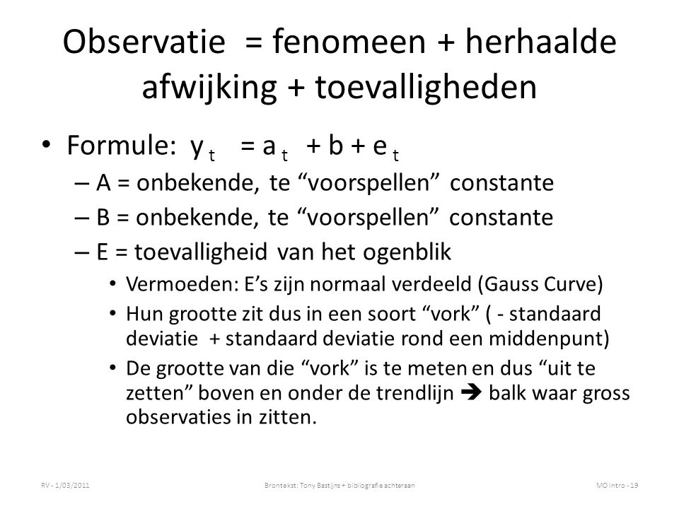 """Observatie = fenomeen + herhaalde afwijking + toevalligheden Formule: y t = a t + b + e t – A = onbekende, te """"voorspellen"""" constante – B = onbekende,"""
