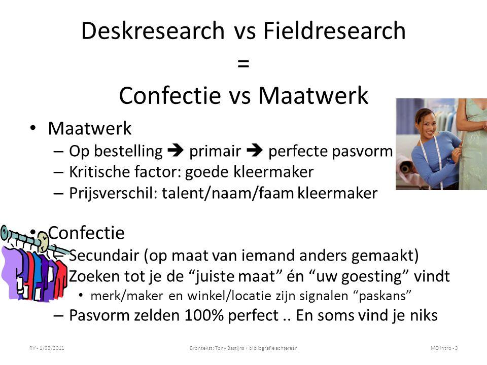 Deskresearch vs Fieldresearch = Confectie vs Maatwerk Maatwerk – Op bestelling  primair  perfecte pasvorm – Kritische factor: goede kleermaker – Pri