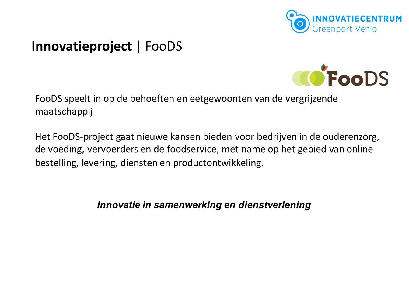 FooDS speelt in op de behoeften en eetgewoonten van de vergrijzende maatschappij Het FooDS-project gaat nieuwe kansen bieden voor bedrijven in de ouderenzorg, de voeding, vervoerders en de foodservice, met name op het gebied van online bestelling, levering, diensten en productontwikkeling.