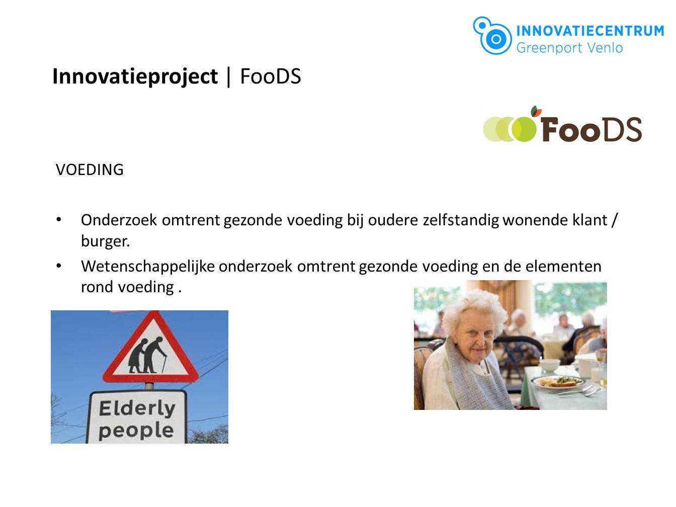 Innovatieproject | FooDS VOEDING Onderzoek omtrent gezonde voeding bij oudere zelfstandig wonende klant / burger. Wetenschappelijke onderzoek omtrent