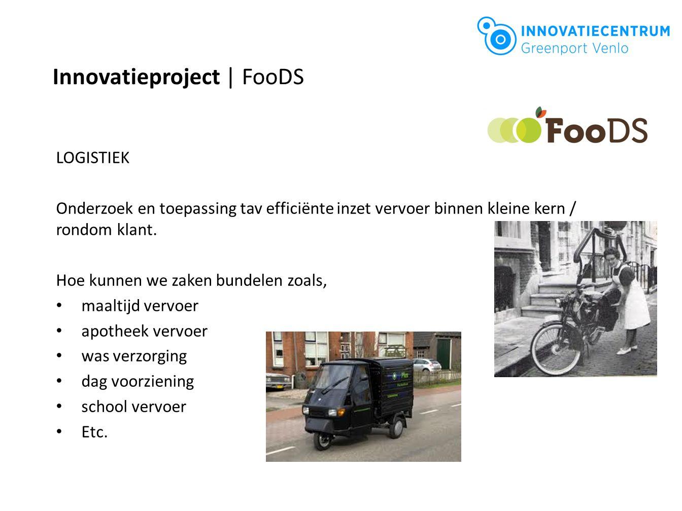 Innovatieproject | FooDS LOGISTIEK Onderzoek en toepassing tav efficiënte inzet vervoer binnen kleine kern / rondom klant. Hoe kunnen we zaken bundele