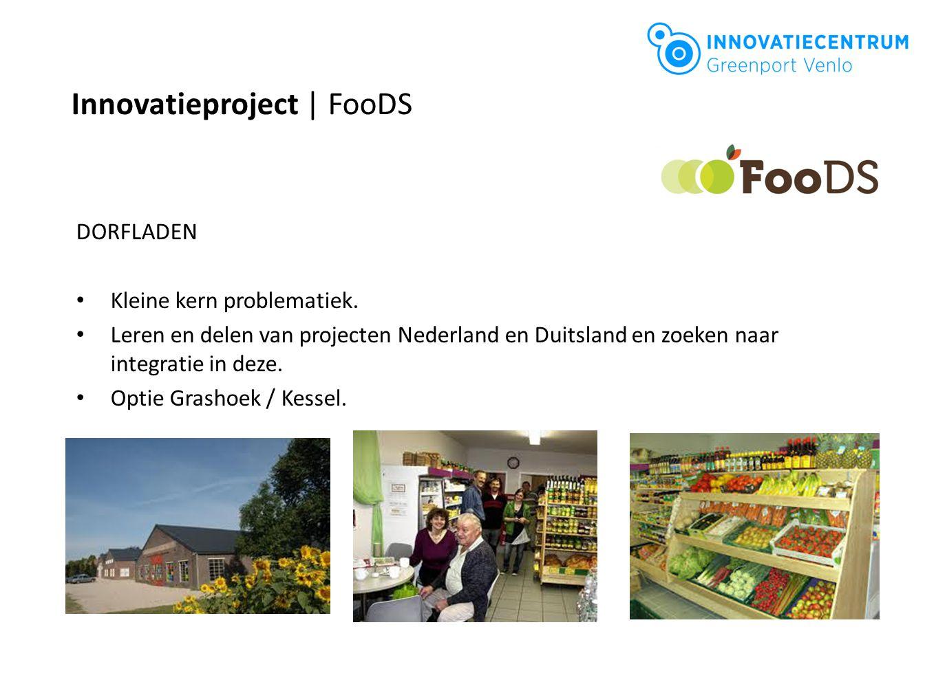 Innovatieproject | FooDS DORFLADEN Kleine kern problematiek. Leren en delen van projecten Nederland en Duitsland en zoeken naar integratie in deze. Op