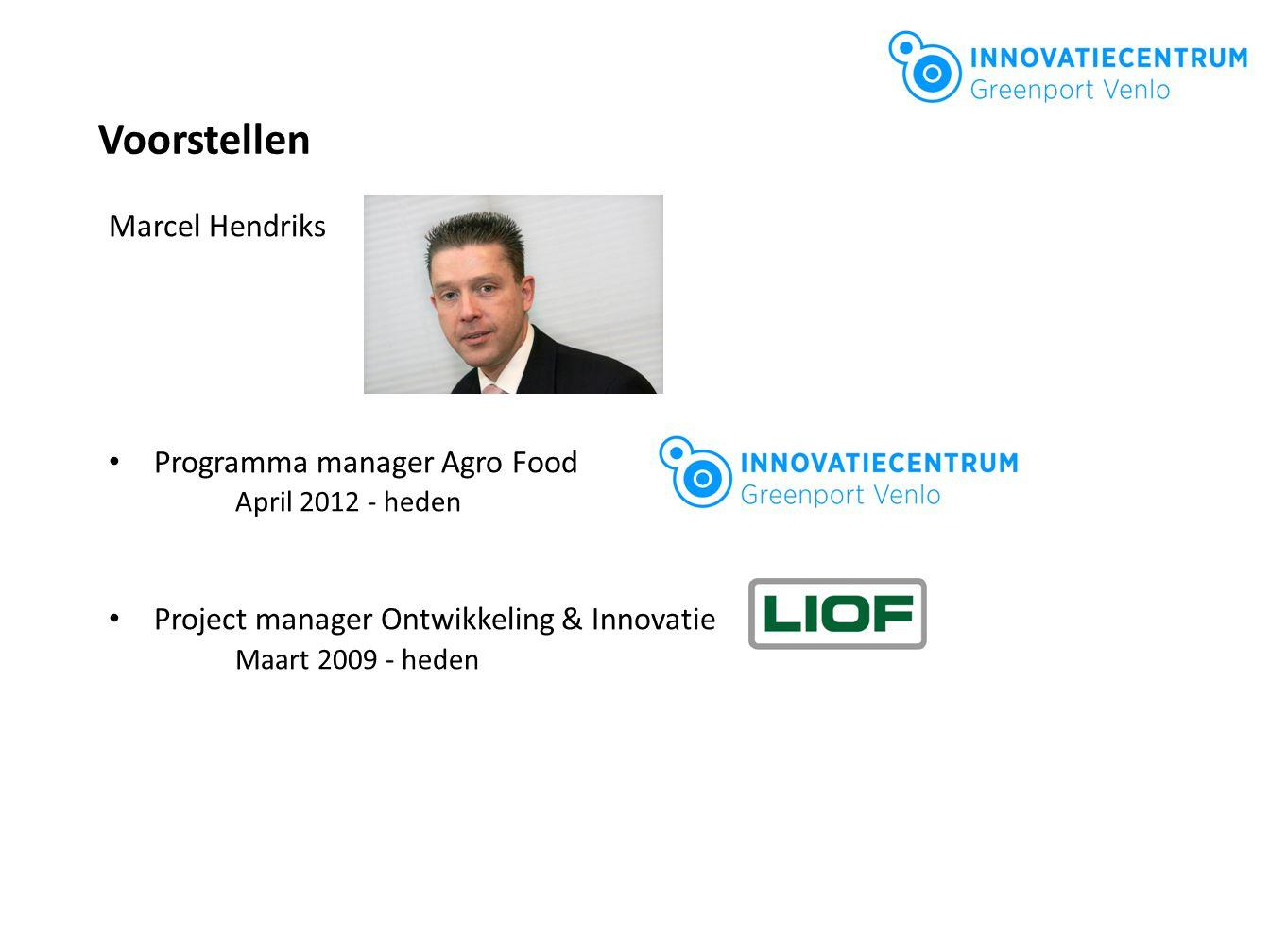 Voorstellen Marcel Hendriks Programma manager Agro Food April 2012 - heden Project manager Ontwikkeling & Innovatie Maart 2009 - heden