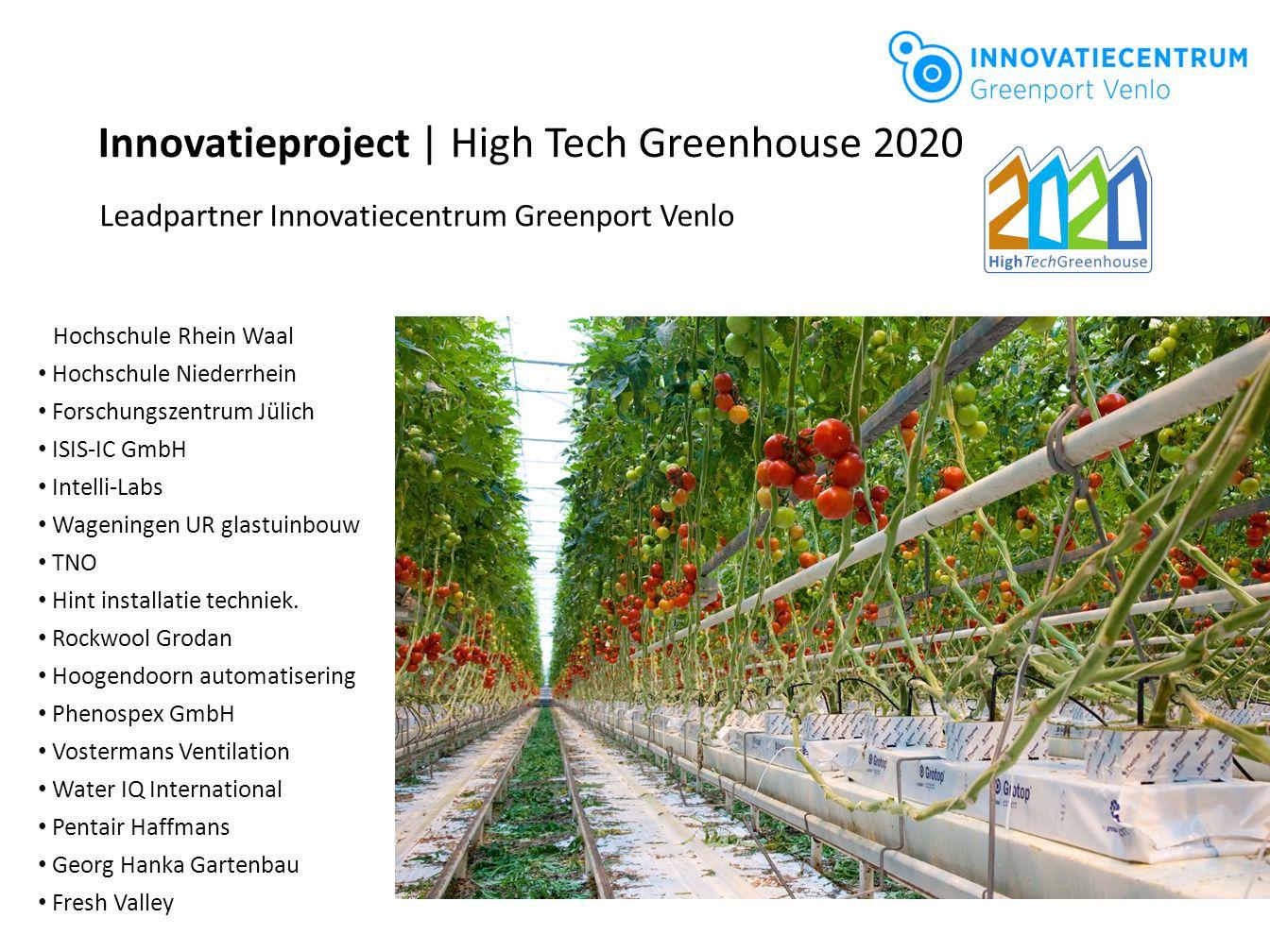 Innovatieproject | High Tech Greenhouse 2020 Leadpartner Innovatiecentrum Greenport Venlo Hochschule Rhein Waal Hochschule Niederrhein Forschungszentr