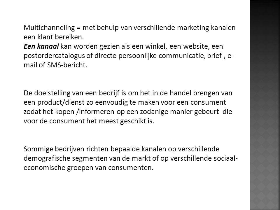 Multichanneling = met behulp van verschillende marketing kanalen een klant bereiken. Een kanaal kan worden gezien als een winkel, een website, een pos