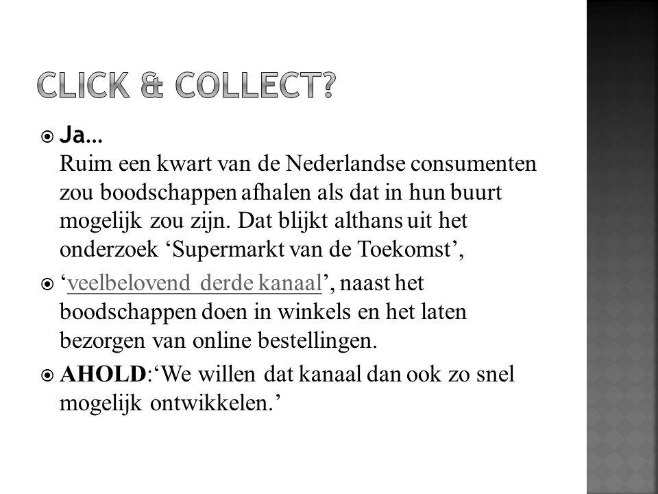  Ja… Ruim een kwart van de Nederlandse consumenten zou boodschappen afhalen als dat in hun buurt mogelijk zou zijn. Dat blijkt althans uit het onderz