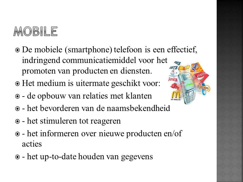  De mobiele (smartphone) telefoon is een effectief, indringend communicatiemiddel voor het promoten van producten en diensten.  Het medium is uiterm