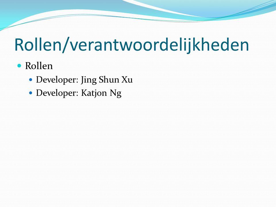 Rollen/verantwoordelijkheden Rollen Developer: Jing Shun Xu Developer: Katjon Ng