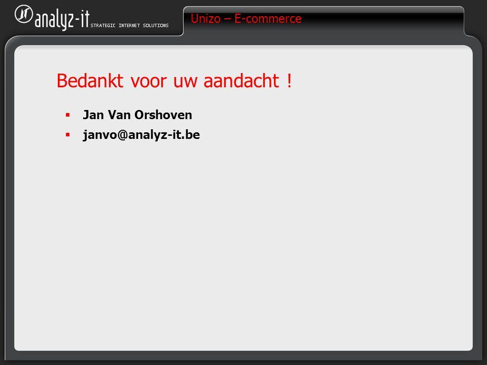 Unizo – E-commerce Bedankt voor uw aandacht !  Jan Van Orshoven  janvo@analyz-it.be
