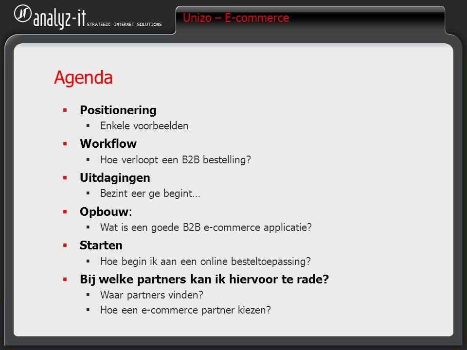 Unizo – E-commerce Agenda  Positionering  Enkele voorbeelden  Workflow  Hoe verloopt een B2B bestelling?  Uitdagingen  Bezint eer ge begint…  O