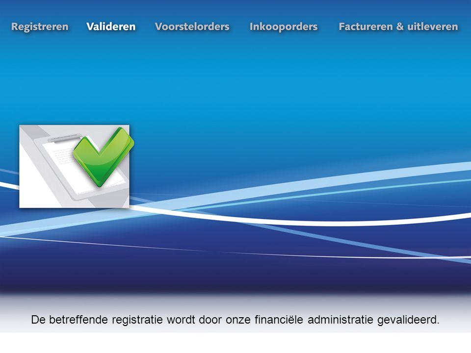 De betreffende registratie wordt door onze financiële administratie gevalideerd.