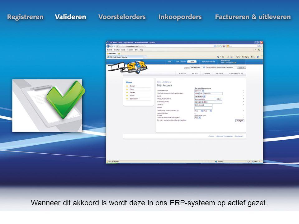 Wanneer dit akkoord is wordt deze in ons ERP-systeem op actief gezet.