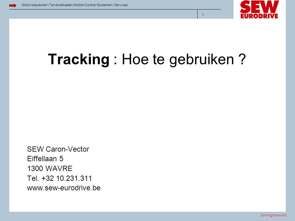 Driving the world Motorreductoren \ Tandwielkasten \Motion Control \Systemen \ Services 1 Tracking : Hoe te gebruiken ? SEW Caron-Vector Eiffellaan 5