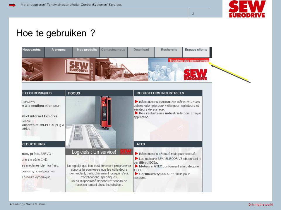 Driving the world Motorreductoren \ Tandwielkasten \Motion Control \Systemen \ Services Abteilung / Name / Datum 2 Hoe te gebruiken ?