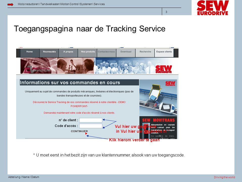 Driving the world Motorreductoren \ Tandwielkasten \Motion Control \Systemen \ Services Abteilung / Name / Datum 3 Toegangspagina naar de Tracking Ser