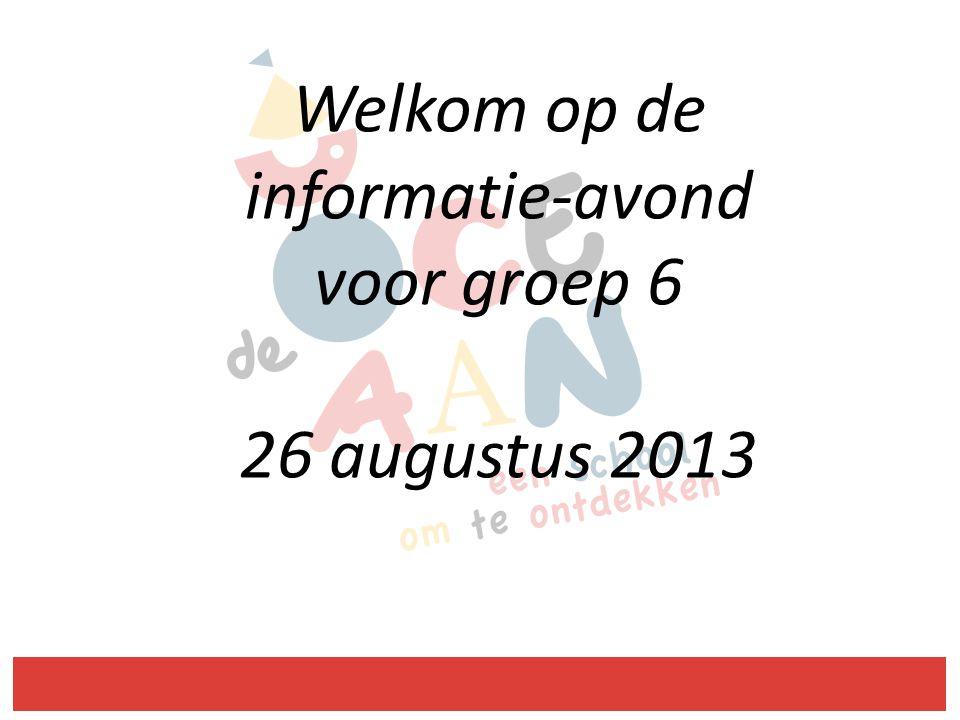 Welkom op de informatie-avond voor groep 6 26 augustus 2013