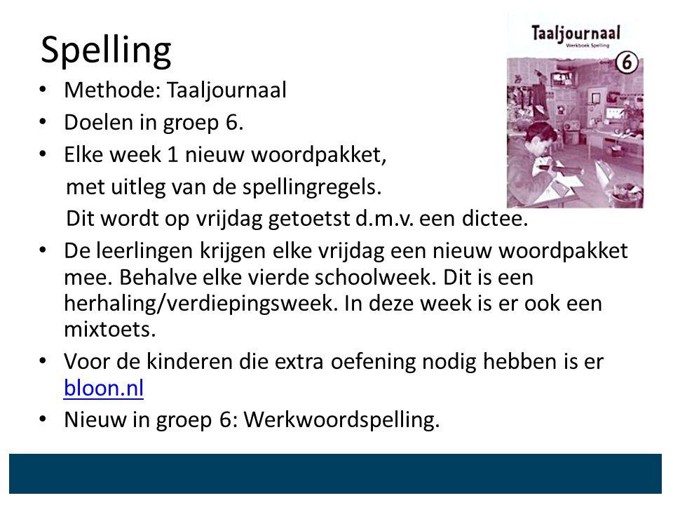 Spelling Methode: Taaljournaal Doelen in groep 6. Elke week 1 nieuw woordpakket, met uitleg van de spellingregels. Dit wordt op vrijdag getoetst d.m.v