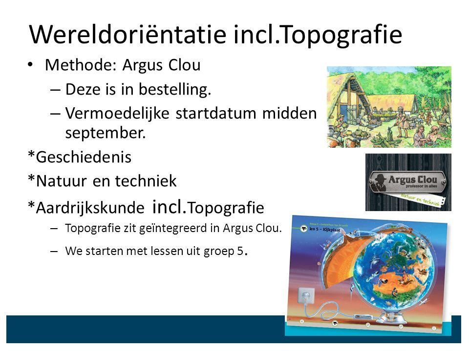 Wereldoriëntatie incl.Topografie Methode: Argus Clou – Deze is in bestelling. – Vermoedelijke startdatum midden september. *Geschiedenis *Natuur en te