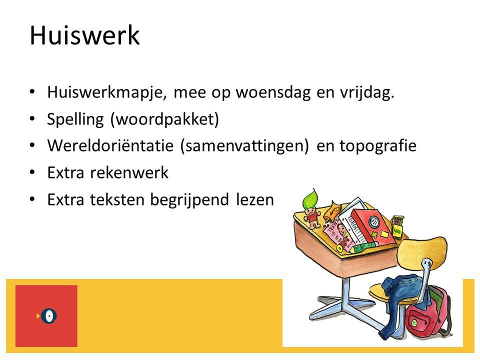 Huiswerk Huiswerkmapje, mee op woensdag en vrijdag. Spelling (woordpakket) Wereldoriëntatie (samenvattingen) en topografie Extra rekenwerk Extra tekst