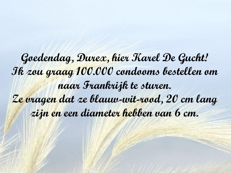 Goedendag, Durex, hier Karel De Gucht.