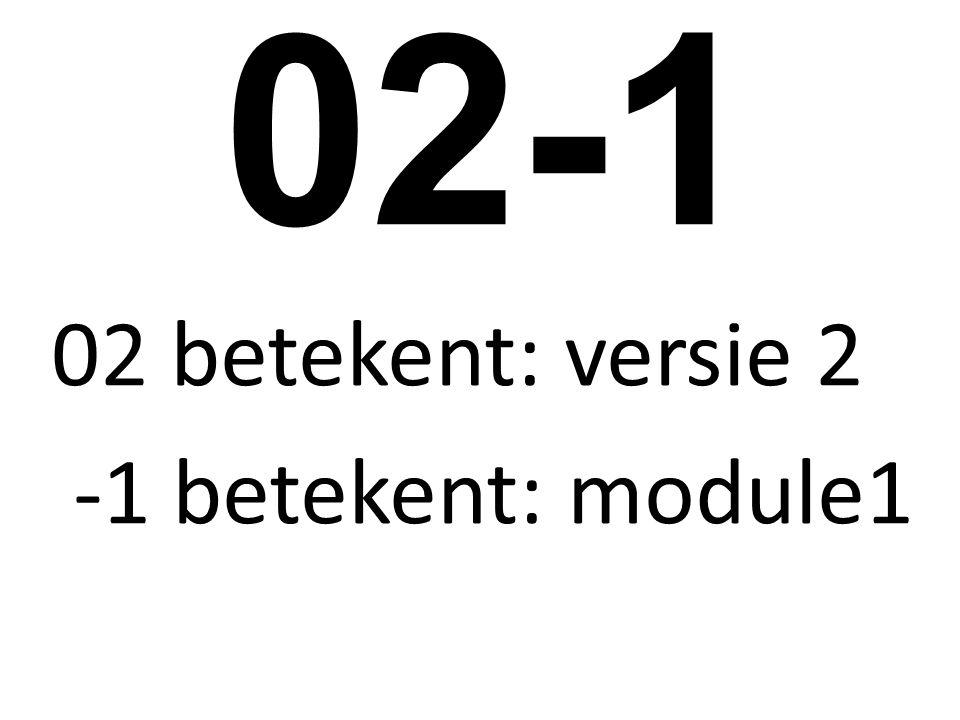 02-1 02 betekent: versie 2 -1 betekent: module1