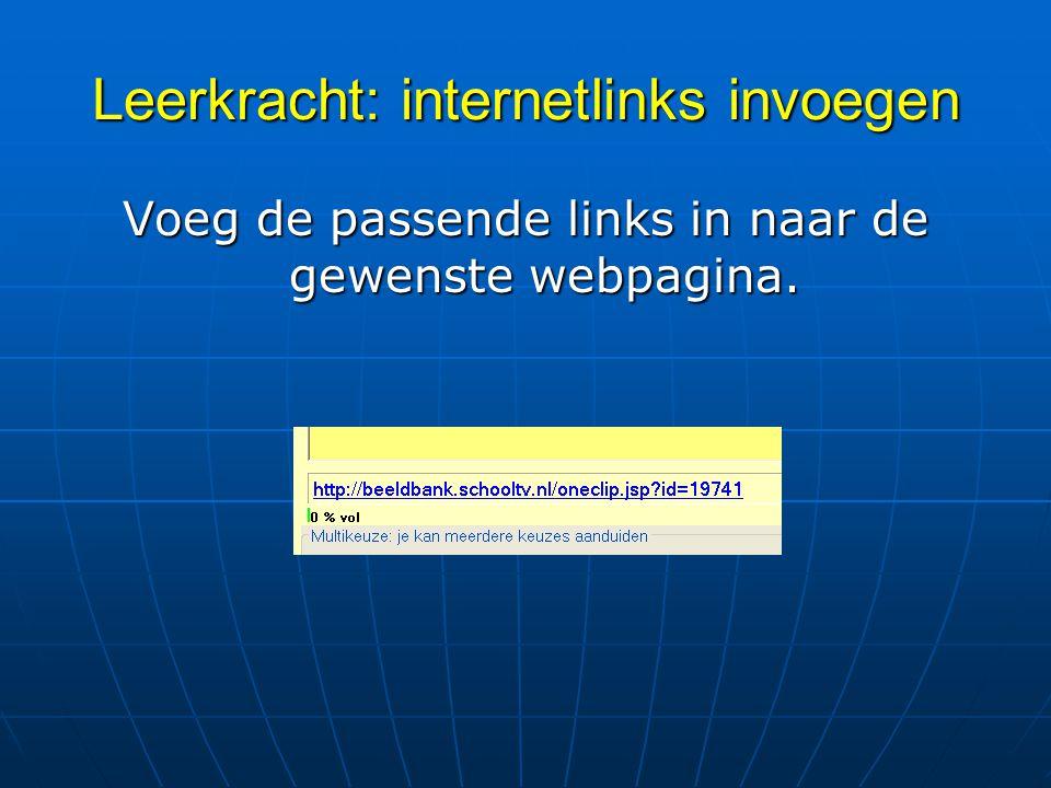 Leerkracht: internetlinks invoegen Voeg de passende links in naar de gewenste webpagina.