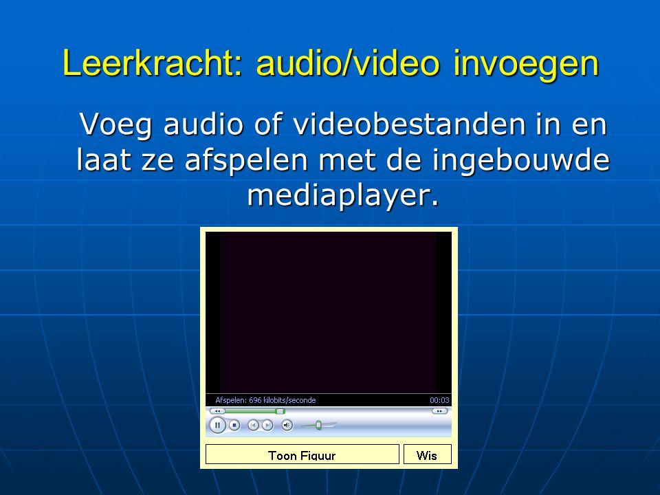 Leerkracht: audio/video invoegen Voeg audio of videobestanden in en laat ze afspelen met de ingebouwde mediaplayer.