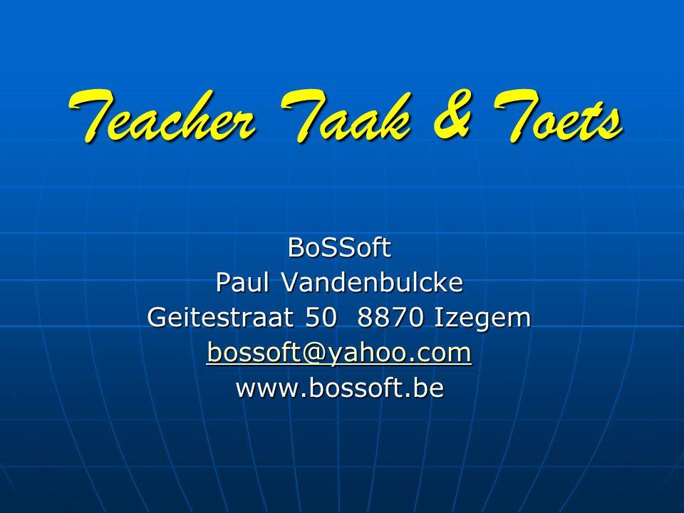 Teacher Taak & Toets Lanceringsprijs: Alle sleutels vanaf de eerste: 19 euro Promotieactie geldig tot 4 april 2007 Bestelling via mail: bossoft@yahoo.com bossoft@yahoo.com of telefonisch: 051/310398