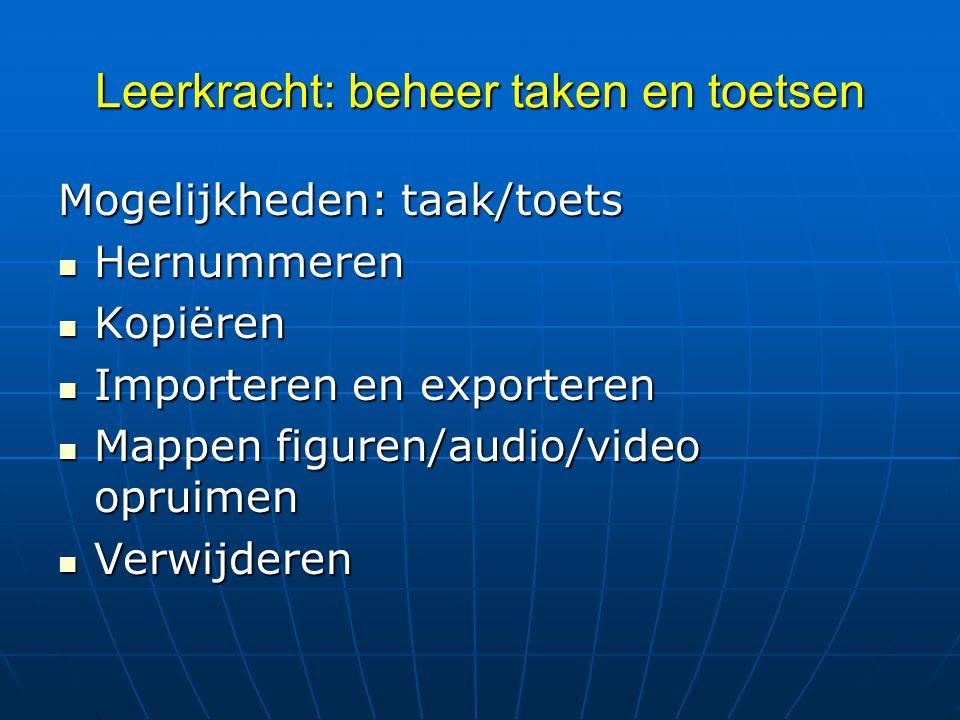 Leerkracht: beheer taken en toetsen Mogelijkheden: taak/toets Hernummeren Hernummeren Kopiëren Kopiëren Importeren en exporteren Importeren en exporte