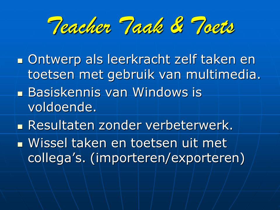 Teacher Taak & Toets Ontwerp als leerkracht zelf taken en toetsen met gebruik van multimedia. Ontwerp als leerkracht zelf taken en toetsen met gebruik