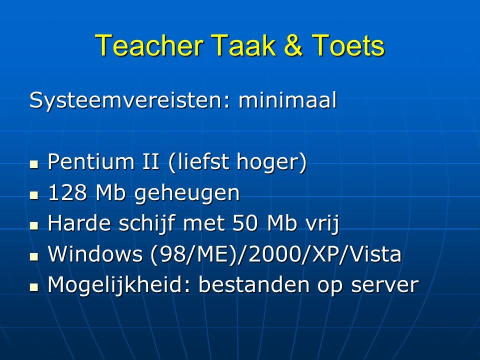 Teacher Taak & Toets Systeemvereisten: minimaal Pentium II (liefst hoger) Pentium II (liefst hoger) 128 Mb geheugen 128 Mb geheugen Harde schijf met 5