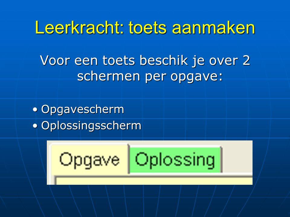 Leerkracht: toets aanmaken Voor een toets beschik je over 2 schermen per opgave: OpgaveschermOpgavescherm OplossingsschermOplossingsscherm