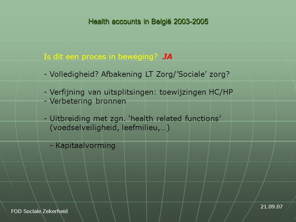 Health accounts in België 2003-2005 FOD Sociale Zekerheid Is dit een proces in beweging.