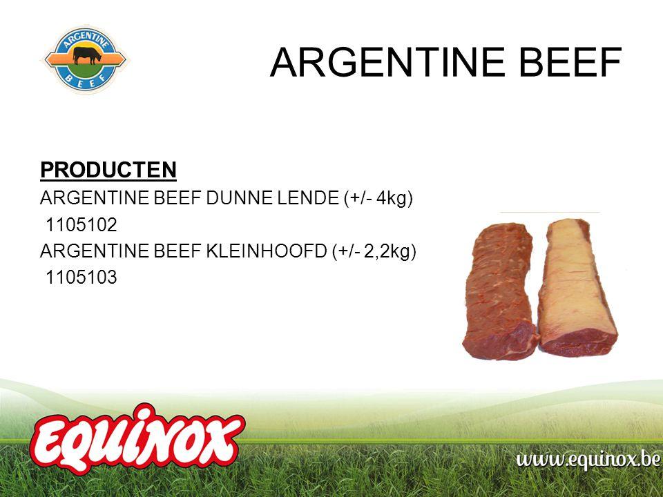 ARGENTINE BEEF PRODUCTEN ARGENTINE BEEF DUNNE LENDE (+/- 4kg) 1105102 ARGENTINE BEEF KLEINHOOFD (+/- 2,2kg) 1105103