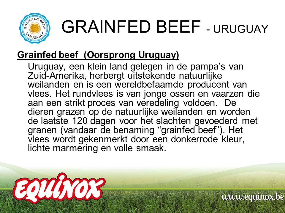 GRAINFED BEEF - URUGUAY Grainfed beef (Oorsprong Uruguay) Uruguay, een klein land gelegen in de pampa's van Zuid-Amerika, herbergt uitstekende natuurlijke weilanden en is een wereldbefaamde producent van vlees.