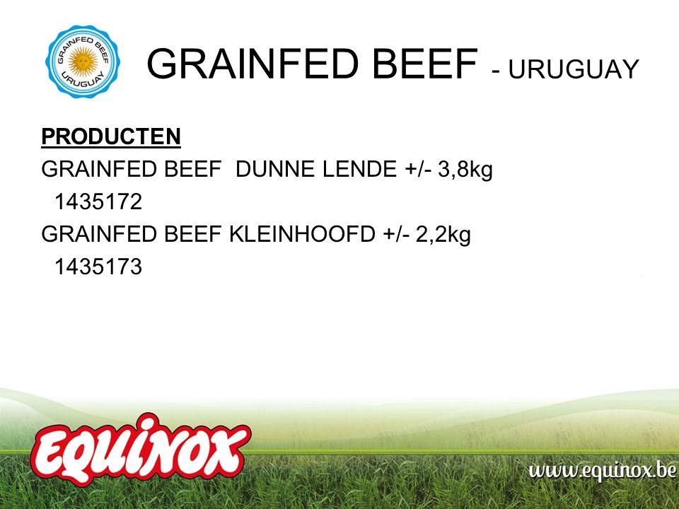 PRODUCTEN GRAINFED BEEF DUNNE LENDE +/- 3,8kg 1435172 GRAINFED BEEF KLEINHOOFD +/- 2,2kg 1435173 GRAINFED BEEF - URUGUAY