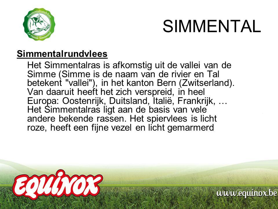SIMMENTAL Simmentalrundvlees Het Simmentalras is afkomstig uit de vallei van de Simme (Simme is de naam van de rivier en Tal betekent vallei ), in het kanton Bern (Zwitserland).
