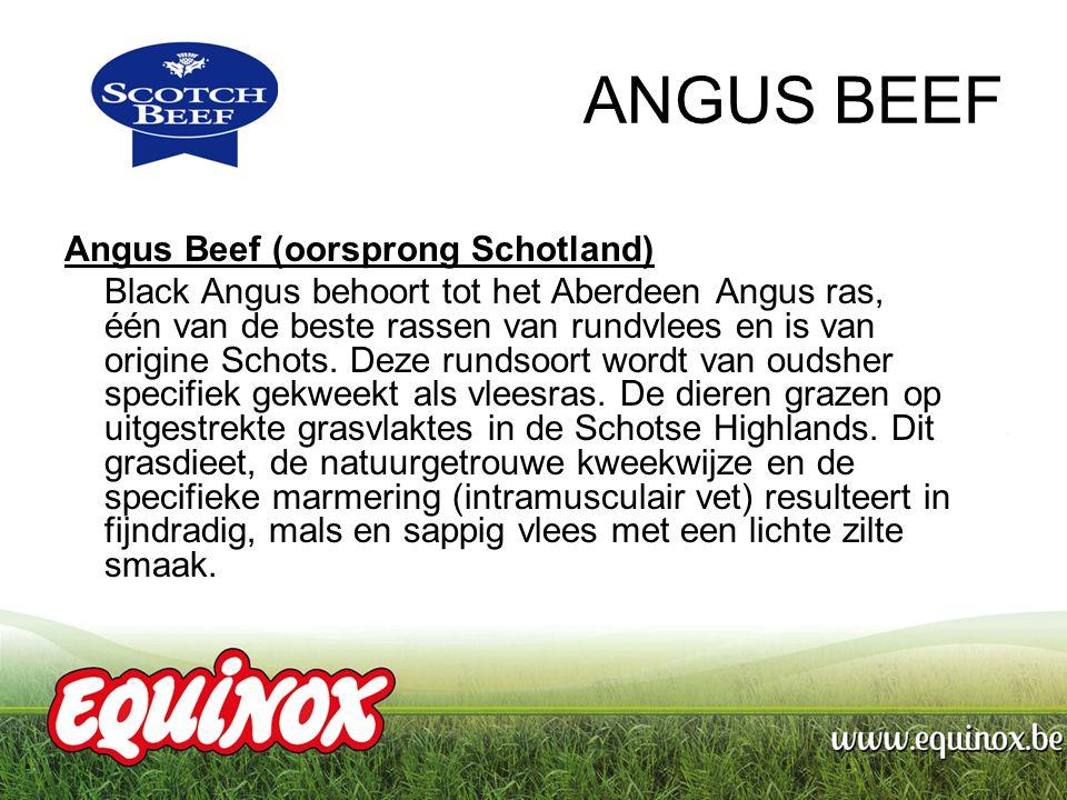 ANGUS BEEF Angus Beef (oorsprong Schotland) Black Angus behoort tot het Aberdeen Angus ras, één van de beste rassen van rundvlees en is van origine Schots.