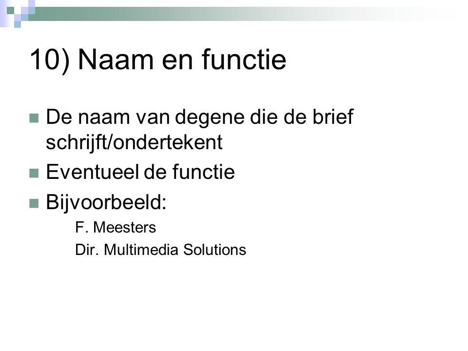 10) Naam en functie De naam van degene die de brief schrijft/ondertekent Eventueel de functie Bijvoorbeeld: F. Meesters Dir. Multimedia Solutions