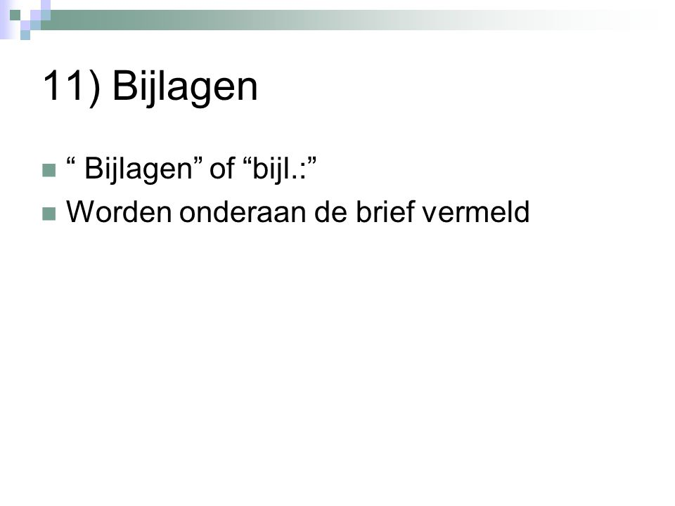 """11) Bijlagen """" Bijlagen"""" of """"bijl.:"""" Worden onderaan de brief vermeld"""