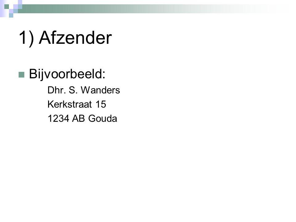 1) Afzender Bijvoorbeeld: Dhr. S. Wanders Kerkstraat 15 1234 AB Gouda