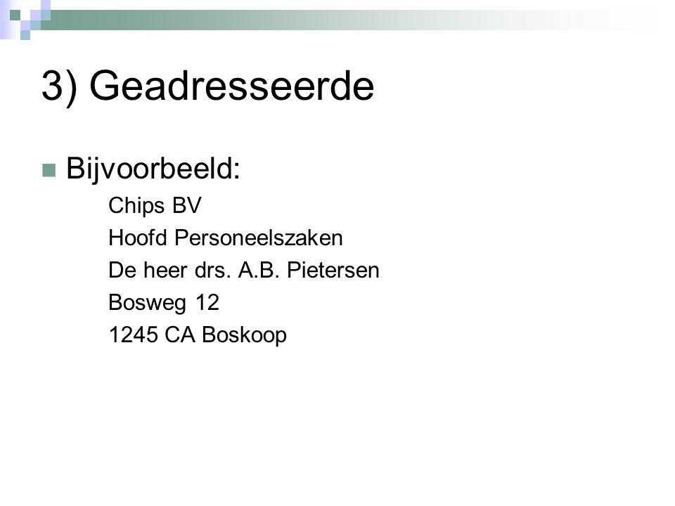 3) Geadresseerde Bijvoorbeeld: Chips BV Hoofd Personeelszaken De heer drs. A.B. Pietersen Bosweg 12 1245 CA Boskoop