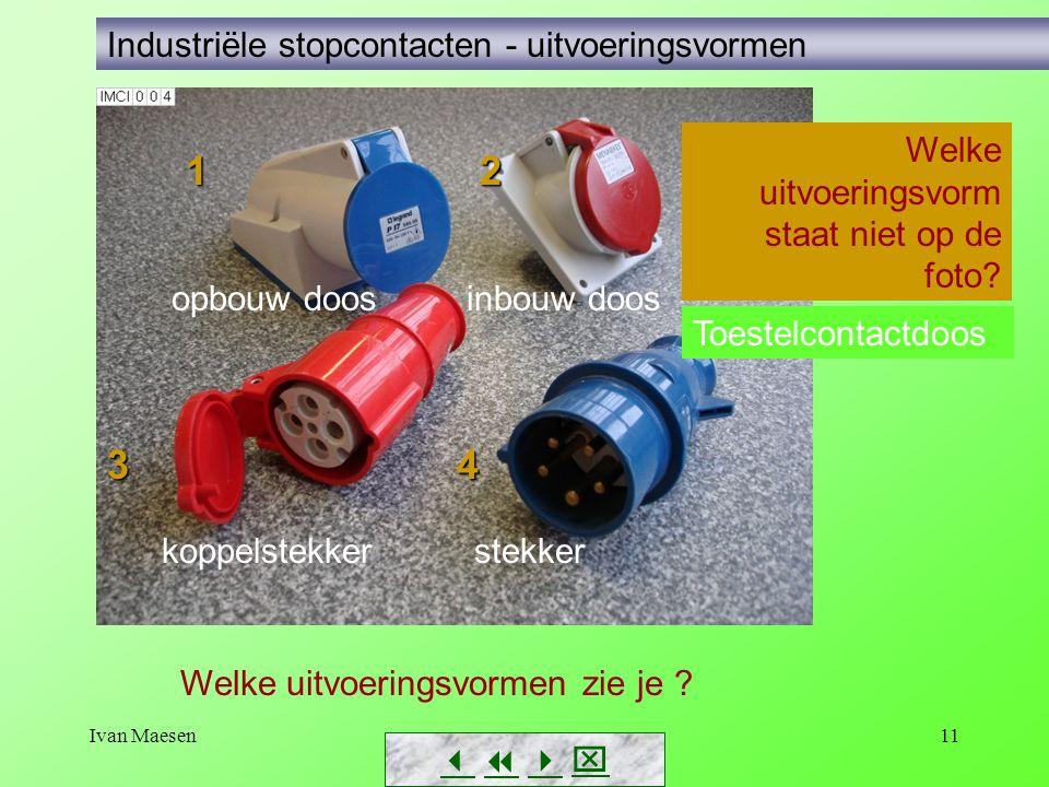 Ivan Maesen11        Industriële stopcontacten - uitvoeringsvormen 1 2 1 2 3 4 opbouw doos inbouw doos koppelstekker stekker Welke uitvoerings