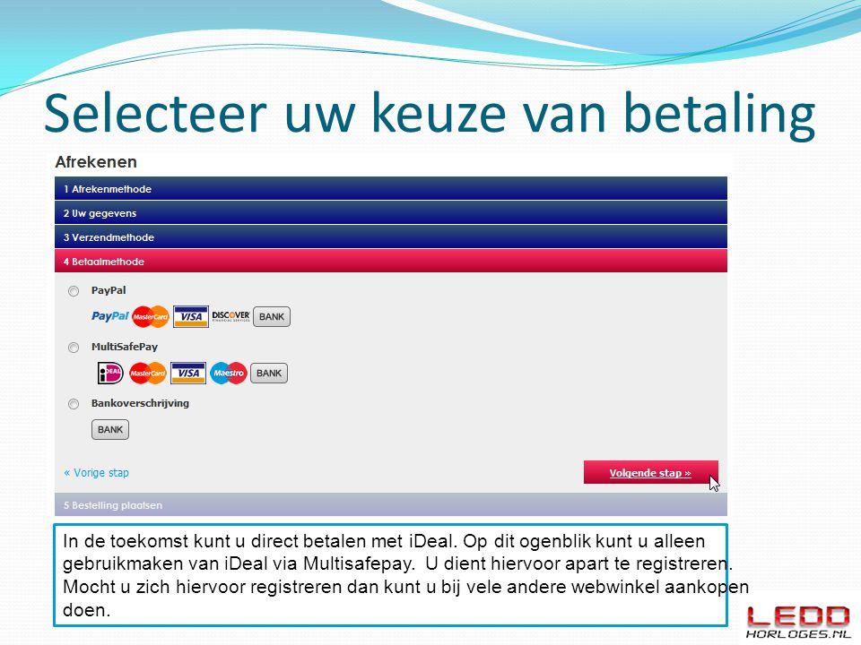 Selecteer uw keuze van betaling In de toekomst kunt u direct betalen met iDeal.