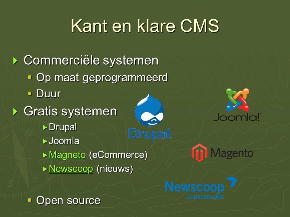 Kant en klare CMS  Commerciële systemen  Op maat geprogrammeerd  Duur  Gratis systemen  Drupal  Joomla  Magneto (eCommerce) Magneto  Newscoop (nieuws) Newscoop  Open source
